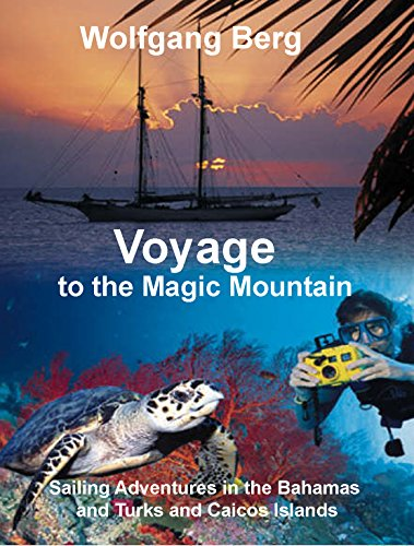 Voyage to the Magic Mountain: Sailing Adventures in the Bahamas and Turks and Caicos Islands