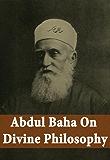 Abdul Baha on Divine Philosophy