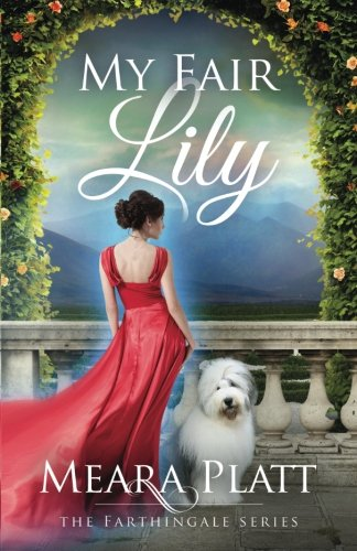 My Fair Lily (The Farthingale Series) (Volume 1)