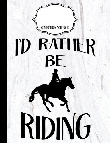 I'd Rather Be Riding - Marble Equestrian Composition Notebook - Blank Paper: Blank Notebook for Sketching / School / Work / Journaling (Marble Equestrian Notebook) (Volume 6) ebook