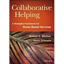 Collaborative Helping: A Strengths Framework for Home-Based Services