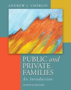 Public and Private Families: An Introduction 7th edition by Cherlin, Andrew (2012) Hardcover
