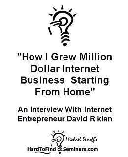 Amazoncom How I Grew Million Dollar Internet Business Starting