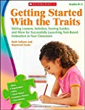 Writing Lessons, Activities, Scoring Guides, and More for Successfully Launching Trait-Based Instruction in Your Classroom, Ruth Culham and Raymond Coutu, 0545111919