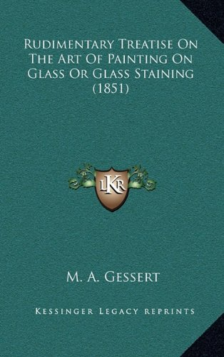 Rudimentary Treatise On The Art Of Painting On Glass Or Glass Staining (1851) pdf