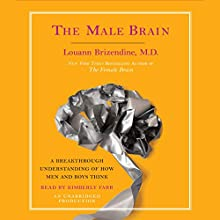 The Male Brain: A Breakthrough Understanding of How Men and Boys Think | Livre audio Auteur(s) : Louann Brizendine Narrateur(s) : Kimberly Farr