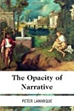 Opacity of Narrative, Peter Lamarque, 1783480173