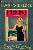 I Sell Love: A Night-by-Night Account of a Prostitute's Life-By the Girl Who Lived It (Collection of Classic Erotica Book 17)