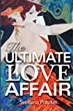 The Ultimate Love Affair, Svetlana Pritzker, 1466451440