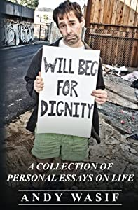 Will Beg for Dignity: A Collection of Personal Essays on LIfe
