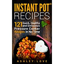 Instant Pot® Recipes: 121 Quick, Healthy and Delicious Pressure Cooker Recipes in No Time
