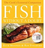 img - for Fish Without a Doubt: The Cook's Essential CompanionFISH WITHOUT A DOUBT: THE COOK'S ESSENTIAL COMPANION by Moonen, Rick (Author) on May-01-2008 Hardcover book / textbook / text book