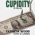 Cupidity: A Novel | Patricia Wood