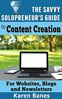 The Savvy Solopreneur's Guide To Content Creation: For Websites, Blogs and Newsletters (The Savvy Solopreneur's Guide Book 1) by [Banes, Karen]