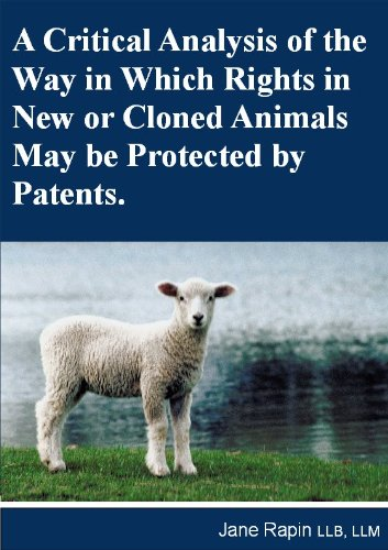A Critical Analysis of the Way in Which Rights in New or Cloned Animals May be Protected by Patents. ()