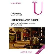 LIRE LE FRANCAIS D'HIER : MANUEL DE PALÉOGRAPHIE MODERNE XVÈ-XVIIIÈ SIÈCLE 4ED.