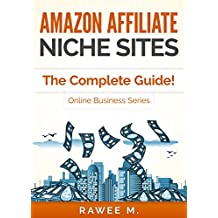Amazon Affiliate Niche Sites: How I Made $300/Month From One Amazon Affiliate Niche Site (The Complete Guide) (Online Business Series)
