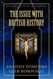 The Issue with British History: Volume 15 (History: Fiction or Science?)