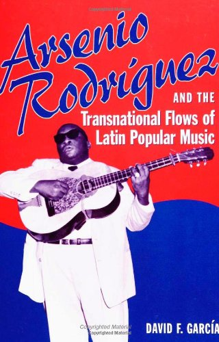 Arsenio Rodríguez And The Transnational Flows Of Latin Popular Music (Studies In Latin America & Car)