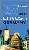 Frommer's 25 Great Drives in Germany, George McDonald, 0470560274