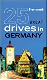 Frommer's 25 Great Drives in Germany (Best Loved Driving Tours)