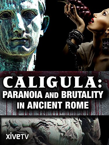 Free Caligula: Paranoia and Brutality in Ancient Rome