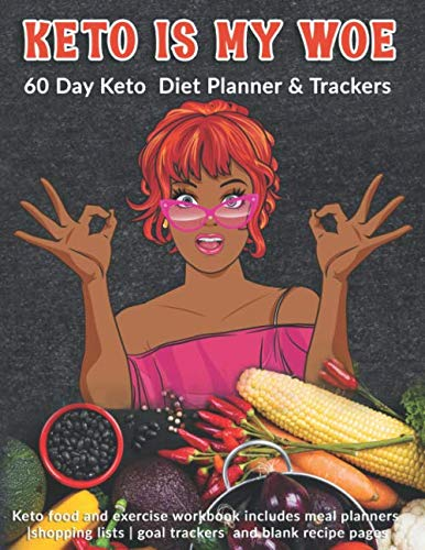 Keto Is My WOE: 60 Day Keto Diet Planner & Trackers: Keto food and exercise workbook includes meal planners |shopping lists | goal trackers and blank recipe pages