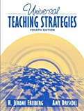 Universal Teaching Strategies by Freiberg, H. Jerome, Driscoll, Amy. (Pearson,2004) [Paperback] 4th Edition