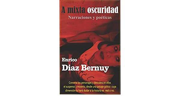 Amazon.com: A mixta oscuridad: Narraciones y poéticas (Spanish Edition) eBook: Enrico Diaz Bernuy: Kindle Store