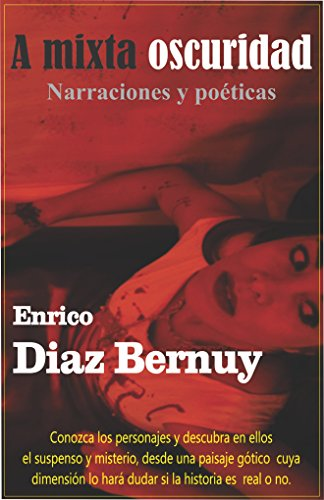 A mixta oscuridad: Narraciones y poéticas (Spanish Edition) by [Bernuy, Enrico