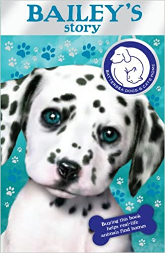Battersea Dogs Cats Home Bailey S Story Amazon Co Uk Battersea Dogs And Cats Home 9781849411257 Books
