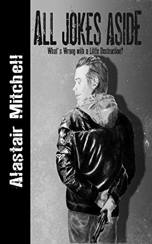 All Jokes Aside: What's Wrong with a Little Destruction? (Copperfield City Book 1) by [Mitchell, Alastair]