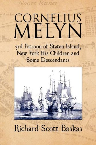 Cornelius Melyn: 3rd Patroon of Staten Island, New York His Children and Some Descendants pdf