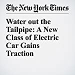 Water out the Tailpipe: A New Class of Electric Car Gains Traction   Neal E. Boudette