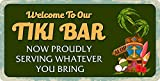 "Welcome To Our Tiki Bar Now Proudly 8"" x 12"" Funny Metal Novelty Sign Aluminum"