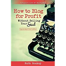 How To Blog For Profit: Without Selling Your Soul by Ruth Soukup (2014-07-19)
