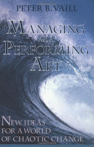 Managing as a Performing Art: New Ideas for a World of Chaotic Change