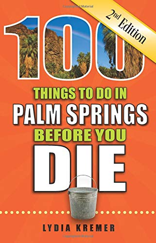 100 Things to Do in Palm Springs Before You Die, 2nd Edition (100 Things to Do in... Before You Die)