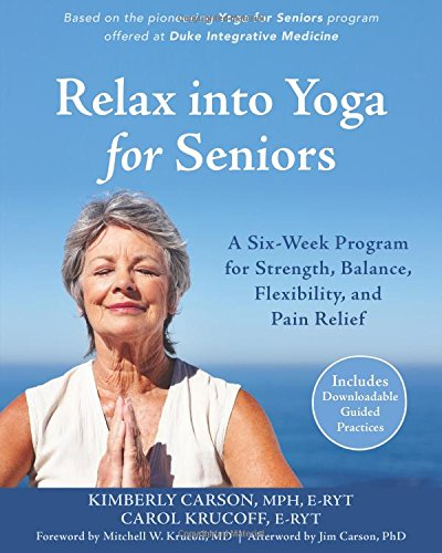 Book Cover: Relax into Yoga for Seniors: A Six-Week Program for Strength, Balance, Flexibility, and Pain Relief