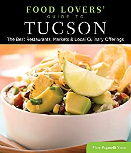 \DOCX\ Food Lovers' Guide To® Tucson: The Best Restaurants, Markets & Local Culinary Offerings (Food Lovers' Series). Material elastic click which sapuna Pastoral momento National