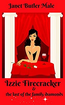 Izzie Firecracker and the last of the family diamonds: A sparkling, fun, and uplifting novel about second chances by [Butler Male, Janet]