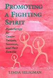 Promoting a Fighting Spirit: Psychotherapy for Cancer Patients, Survivors, and Their Families