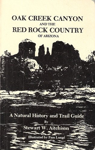 Oak Creek Canyon and the Red Rock Country of Arizona: A natural history and trail guide ()