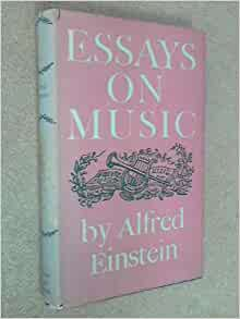 einstein essays on music Essays on music by alfred einstein 5 editions first published in 1956 subjects: music, addresses, essays, lectures.