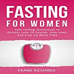 Fasting for Women: Safe Fasting Techniques to Quickly Lose 20 Pounds, Stay Lean, and Free up More Time | Frank Richards