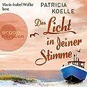 Das Licht in deiner Stimme Hörbuch von Patricia Koelle Gesprochen von: Marie-Isabel Walke