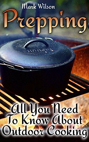 Prepping: All You Need To Know About Outdoor Cooking: (Prepping Recipes, Survival Gear) by [Wilson, Mark ]