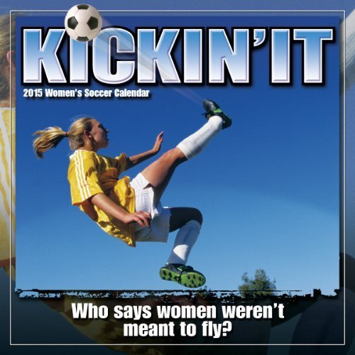 Kickin' It Women's Soccer 2015 Wall Calendar by Sellers Publishing Inc (Calendar 2015 Soccer)