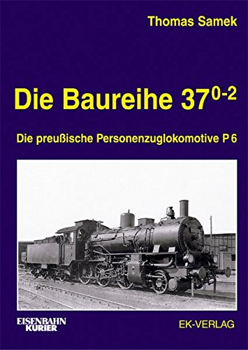 Die Baureihe 37 0-2: Die preußische Personenzuglokomotive P6