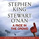 A Face in the Crowd Audiobook by Stephen King, Stewart O'Nan Narrated by Craig Wasson